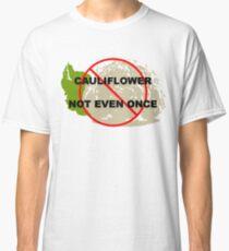 Cauliflower: Not even once Classic T-Shirt