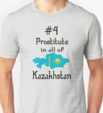 Borat Quote - #4 Prostitute In All Of Kazakhstan Unisex T-Shirt