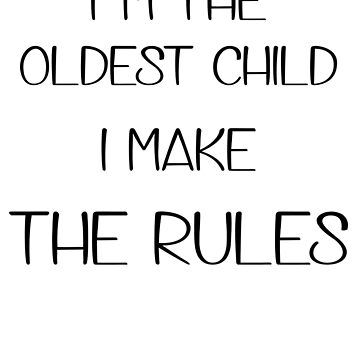 I'm the oldest child. I make the rules by aeedesign