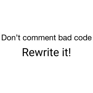 Don't comment bad code—rewrite it by bitomule