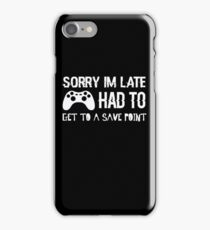 Sorry I'm Late - Funny Gamer Gaming Game Nerd  iPhone Case/Skin
