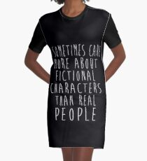 I sometimes care more about fictional characters than real people Graphic T-Shirt Dress