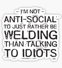 Rather be welding than talking to idiots - welder Sticker