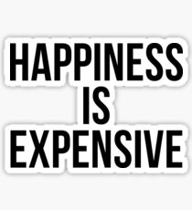 Happiness is expensive Sticker