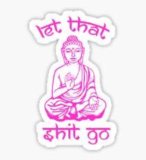 Pegatina Buda dice: Deja que se vaya la mierda