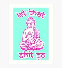 Buddha sagt, dass das Scheiße gehen soll Kunstdruck