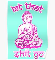 Buddha Says Let That Shit Go Poster