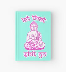 Buddha Says Let That Shit Go Hardcover Journal