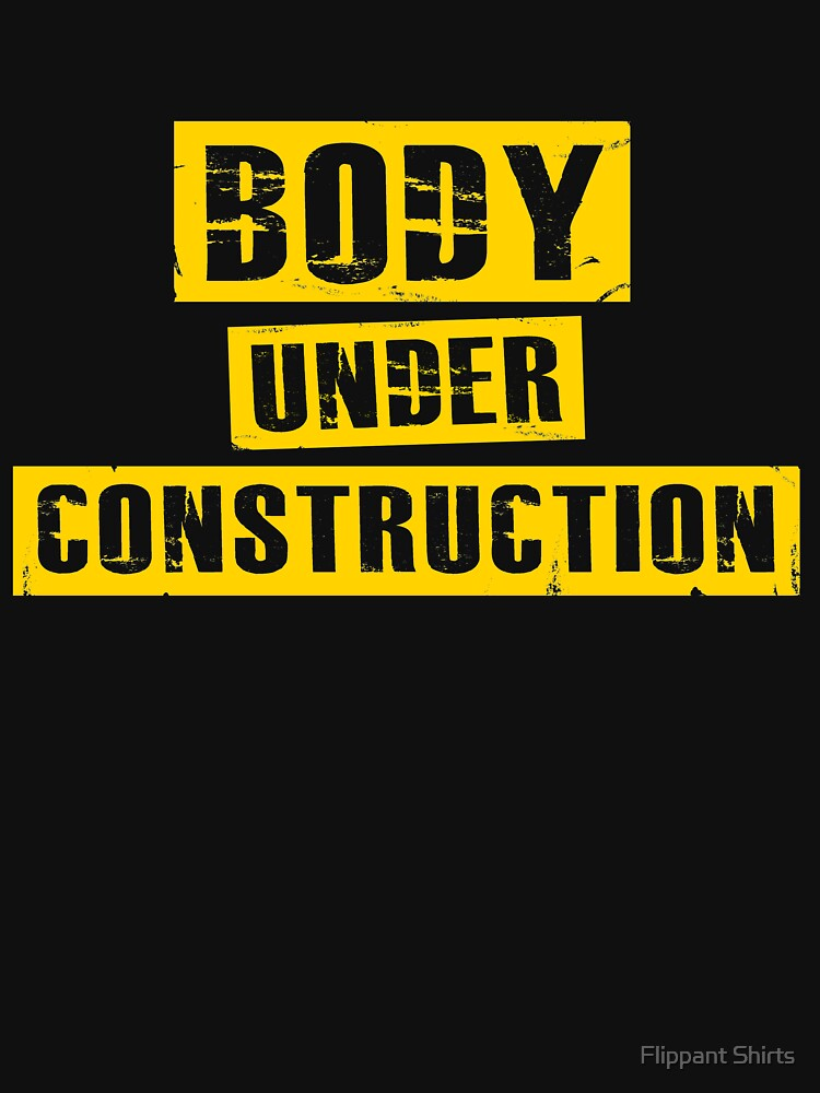 Body Under Construction - Work out Gym Motivation Shirt by ggshirts