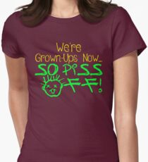 We're Grown-Ups Now...So Piss Off! Womens Fitted T-Shirt