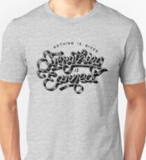 Nothing Is Given, Everything is Earned Unisex T-Shirt
