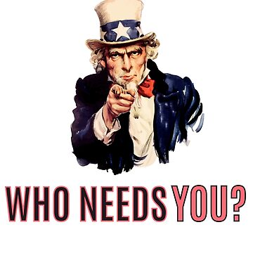 Uncle Sam: Who Needs You? by danielhirsh