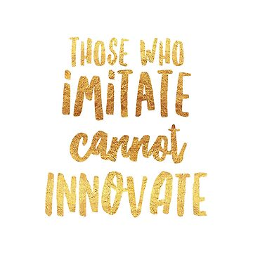 Those who imitate cannot innovate by drunkenvictim