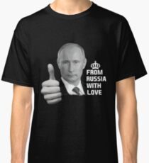 Vladimir Putin From Russia with Love Classic T-Shirt