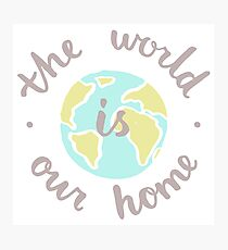 The World is our home Photographic Print
