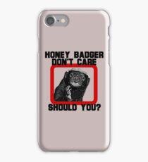 Honey Badger Don't Care - Should You? iPhone Case/Skin