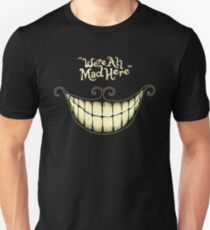 Were All Mad Here Unisex T-Shirt