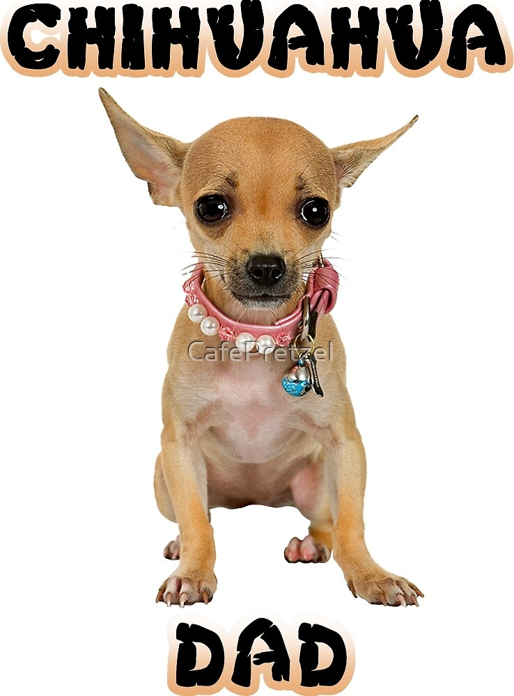 Chihuahua Dad Father by CafePretzel