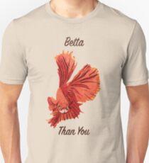 Betta Than You Unisex T-Shirt