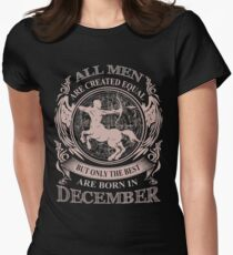 All men are created equal but only the best are born in December Women's Fitted T-Shirt
