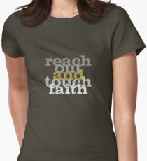 reach out and touch faith  Womens Fitted T-Shirt