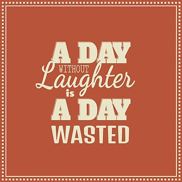 A day without Laughter is a Day Wasted by beauty-of-life