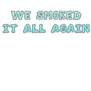 We Smoked It All Again by HouseOfHomies