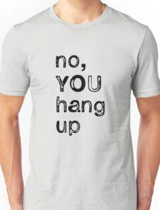 No YOU hang up Unisex T-Shirt