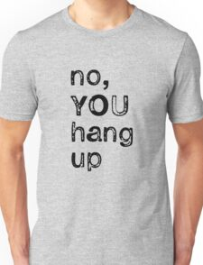 No YOU hang up Unisex T-Shirt