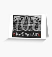 Cubs 108 - Worth the Wait Greeting Card