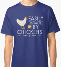 Easily Distracted By Chickens Classic T-Shirt
