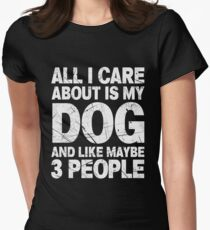 All I Care About Is My Dog And Like Maybe 3 People T-Shirt T-Shirt