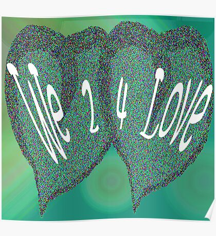 We 2 4 Love Poster