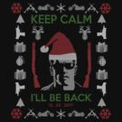 keep calm I'll be back  xmas sweater by filippobassano