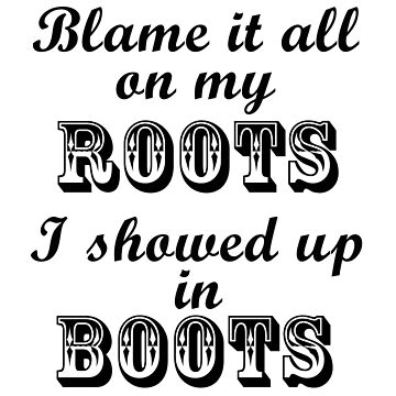 Blame It All On My Roots by colorfulmoniker