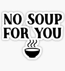 Seinfeld - No soup for you Sticker