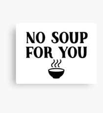 Seinfeld - No soup for you Canvas Print