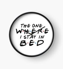 THE ONE WHERE I STAY IN BED Clock