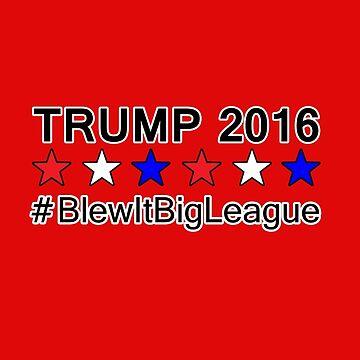 Trump 2016 - #BlewItBigLeague by jammin-deen