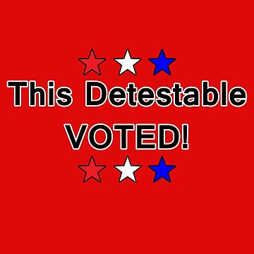 This Detestable VOTED! by jammin-deen
