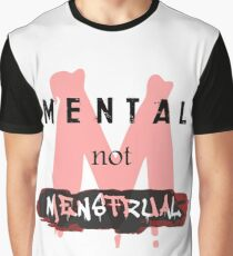 MENTAL not MENSTRUAL Graphic T-Shirt