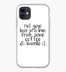 Put Your hair in a bun, drink some coffee, and handle it iPhone Case