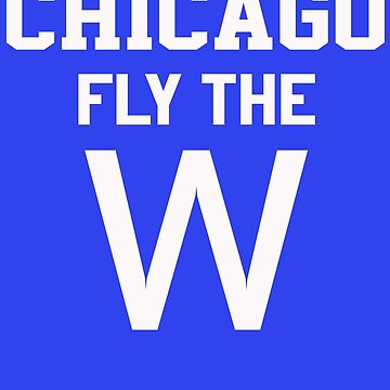 Chicago Fly The W Baseball Flag T Shirt by narc0l3ptic