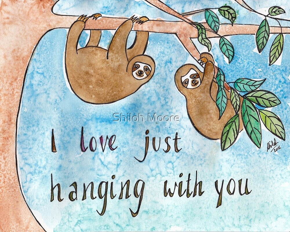 I Love Just Hanging With You by Shiloh Moore