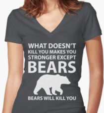 What Doesn't Kill You Makes Stronger Except Bears Women's Fitted V-Neck T-Shirt