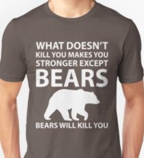 What Doesn't Kill You Makes Stronger Except Bears Unisex T-Shirt