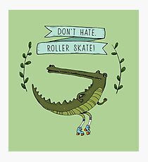 Don't hate, roller skate! Photographic Print