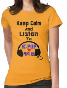 ♫Keep Calm & Listen to K-Pop♪ Womens Fitted T-Shirt