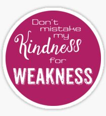 Don't mistake my kindness for weakness Sticker