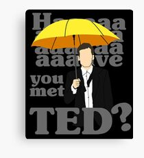 HAAAAVE hast du Ted getroffen? Leinwanddruck